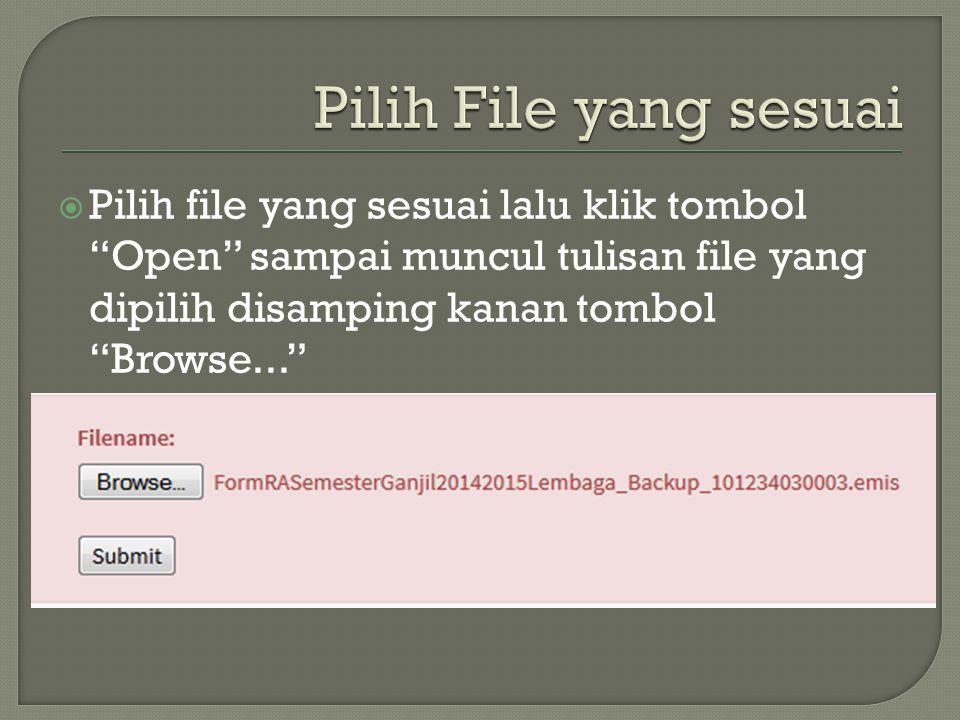  Pilih file yang sesuai lalu klik tombol Open sampai muncul tulisan file yang dipilih disamping kanan tombol Browse...