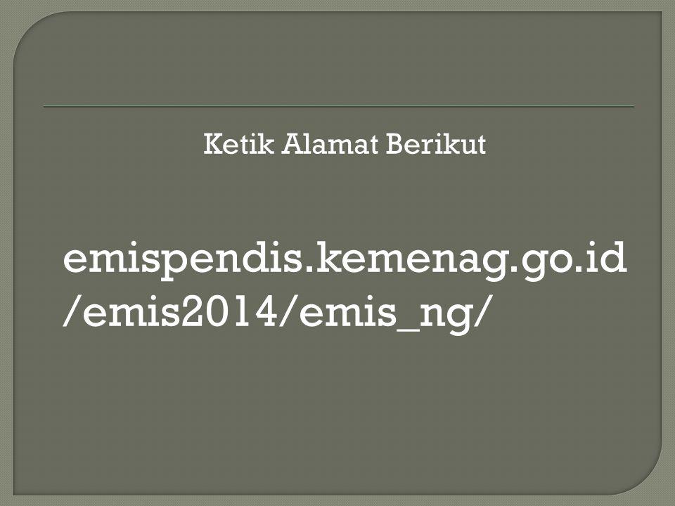 Ketik Alamat Berikut emispendis.kemenag.go.id /emis2014/emis_ng/