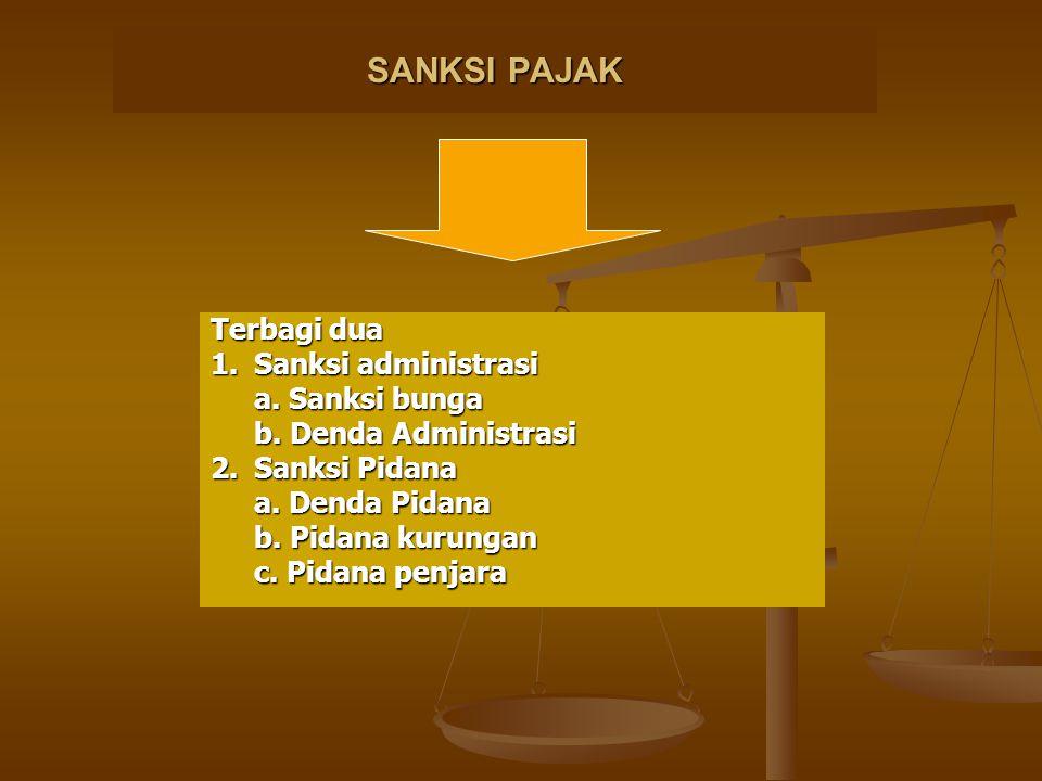 SANKSI PAJAK Terbagi dua 1.Sanksi administrasi a. Sanksi bunga b. Denda Administrasi 2.Sanksi Pidana a. Denda Pidana b. Pidana kurungan c. Pidana penj