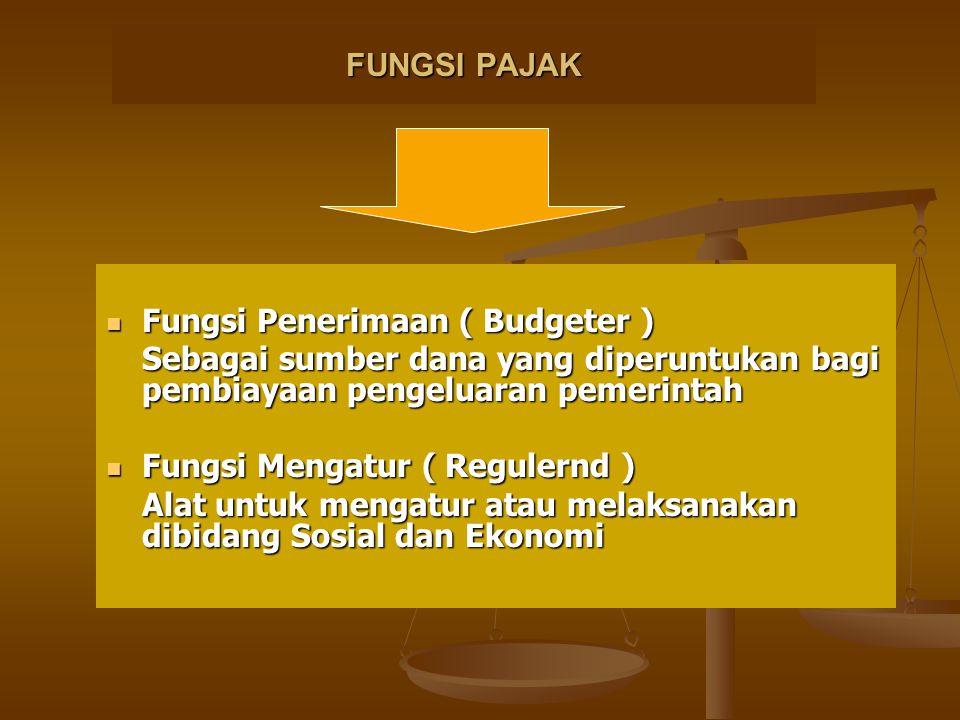 FUNGSI PAJAK Fungsi Penerimaan ( Budgeter ) Fungsi Penerimaan ( Budgeter ) Sebagai sumber dana yang diperuntukan bagi pembiayaan pengeluaran pemerinta