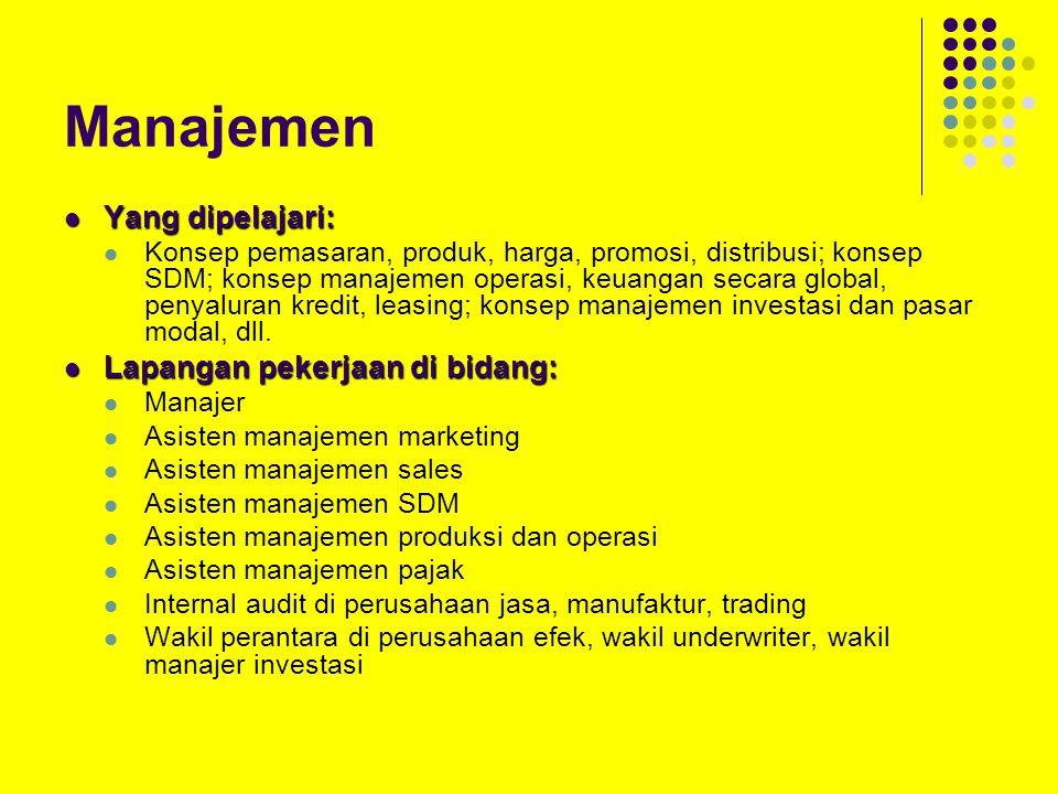 Manajemen Yang dipelajari: Yang dipelajari: Konsep pemasaran, produk, harga, promosi, distribusi; konsep SDM; konsep manajemen operasi, keuangan secara global, penyaluran kredit, leasing; konsep manajemen investasi dan pasar modal, dll.