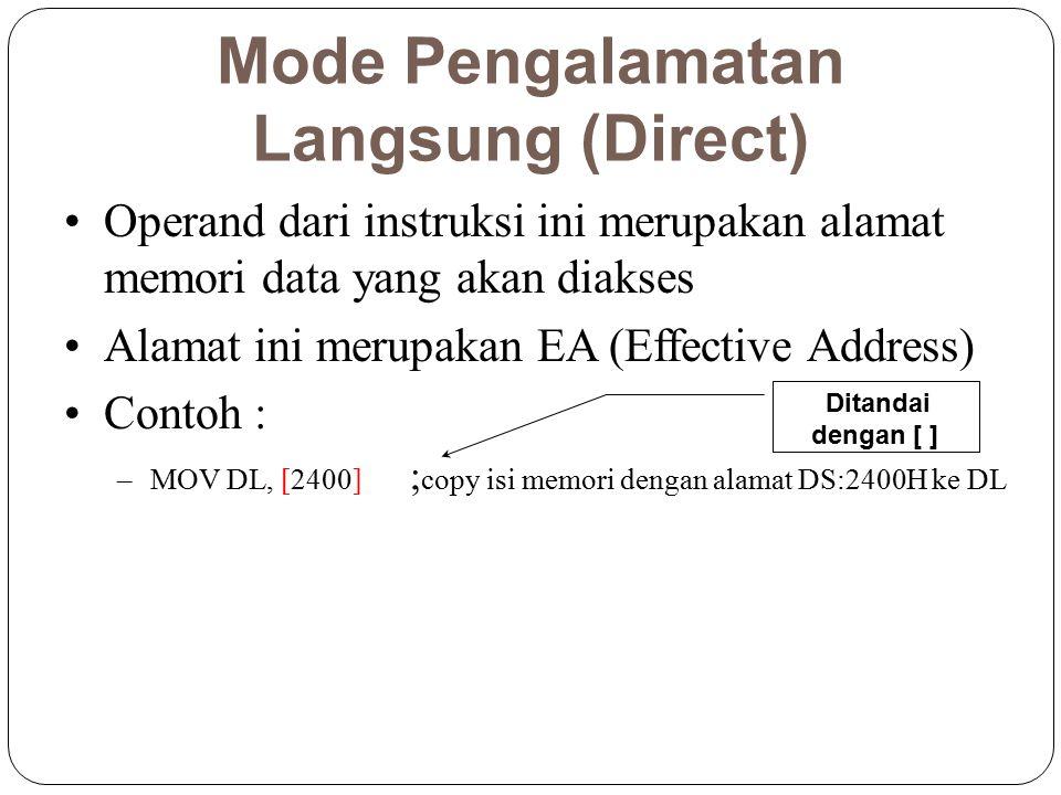 Mode Pengalamatan Langsung (Direct) Operand dari instruksi ini merupakan alamat memori data yang akan diakses Alamat ini merupakan EA (Effective Addre