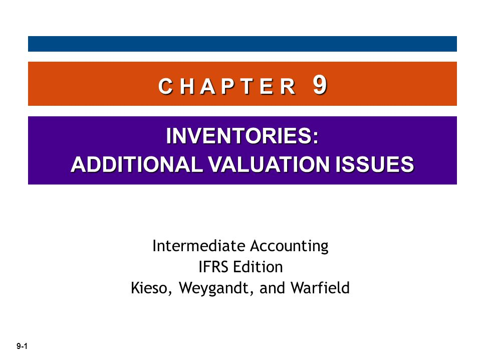 9-1 C H A P T E R 9 INVENTORIES: ADDITIONAL VALUATION ISSUES Intermediate Accounting IFRS Edition Kieso, Weygandt, and Warfield