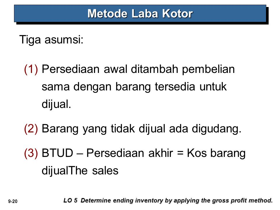 9-20 Tiga asumsi: Metode Laba Kotor LO 5 Determine ending inventory by applying the gross profit method.