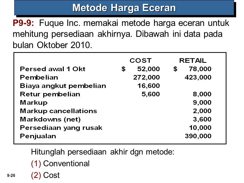 9-26 P9-9: Fuque Inc. memakai metode harga eceran untuk mehitung persediaan akhirnya. Dibawah ini data pada bulan Oktober 2010. Metode Harga Eceran Hi