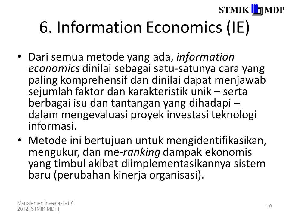 6. Information Economics (IE) Dari semua metode yang ada, information economics dinilai sebagai satu-satunya cara yang paling komprehensif dan dinilai