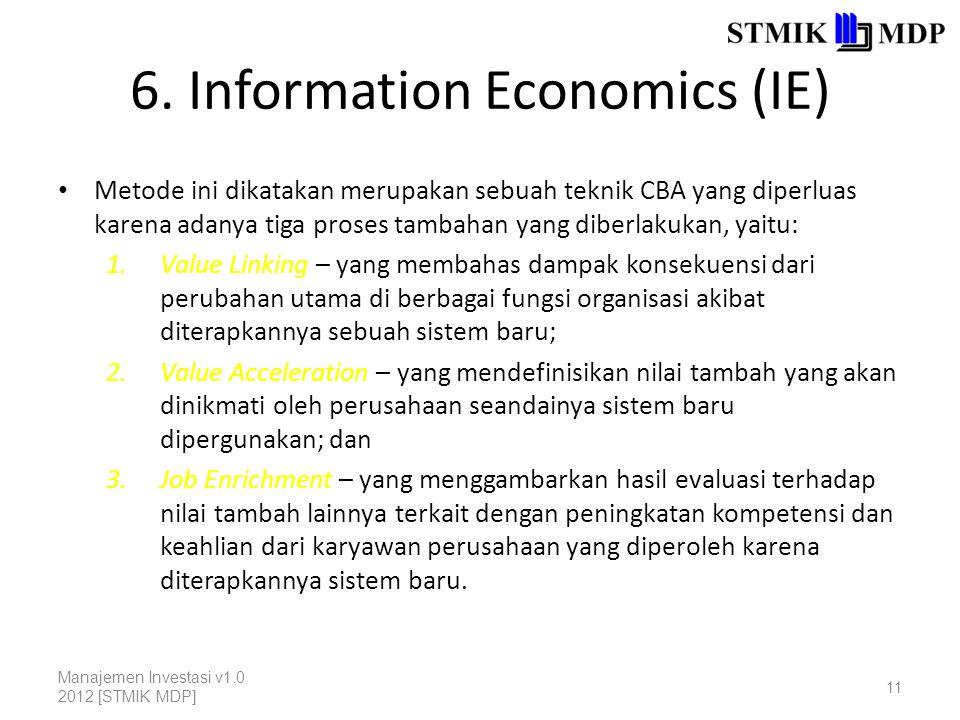 6. Information Economics (IE) Metode ini dikatakan merupakan sebuah teknik CBA yang diperluas karena adanya tiga proses tambahan yang diberlakukan, ya