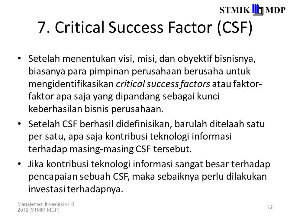 7. Critical Success Factor (CSF) Setelah menentukan visi, misi, dan obyektif bisnisnya, biasanya para pimpinan perusahaan berusaha untuk mengidentifik