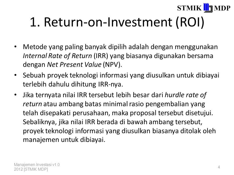 1. Return-on-Investment (ROI) Metode yang paling banyak dipilih adalah dengan menggunakan Internal Rate of Return (IRR) yang biasanya digunakan bersam