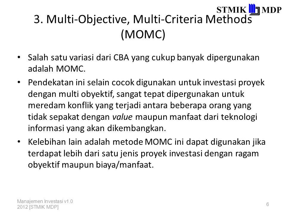 3. Multi-Objective, Multi-Criteria Methods (MOMC) Salah satu variasi dari CBA yang cukup banyak dipergunakan adalah MOMC. Pendekatan ini selain cocok