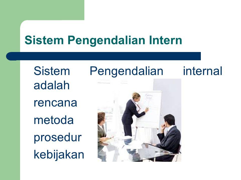 Sistem Pengendalian internal adalah rencana metoda prosedur kebijakan