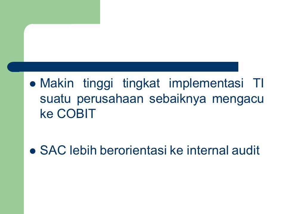 Makin tinggi tingkat implementasi TI suatu perusahaan sebaiknya mengacu ke COBIT SAC lebih berorientasi ke internal audit