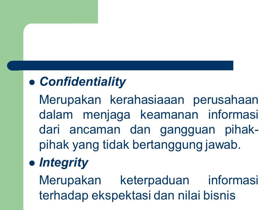 Confidentiality Merupakan kerahasiaaan perusahaan dalam menjaga keamanan informasi dari ancaman dan gangguan pihak- pihak yang tidak bertanggung jawab.
