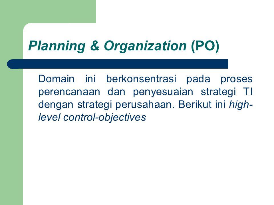 Planning & Organization (PO) Domain ini berkonsentrasi pada proses perencanaan dan penyesuaian strategi TI dengan strategi perusahaan.