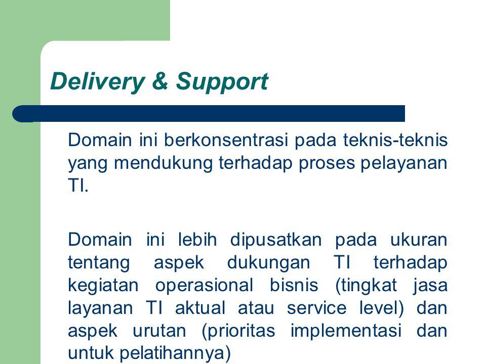 Delivery & Support Domain ini berkonsentrasi pada teknis-teknis yang mendukung terhadap proses pelayanan TI.