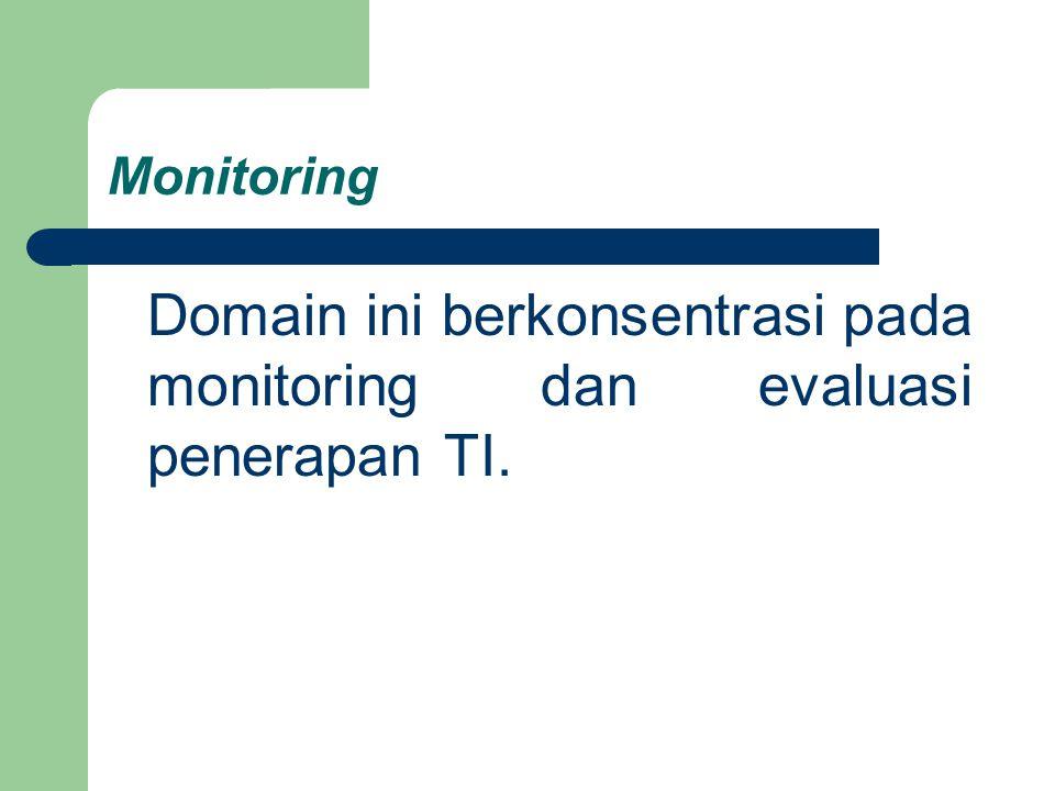Monitoring Domain ini berkonsentrasi pada monitoring dan evaluasi penerapan TI.