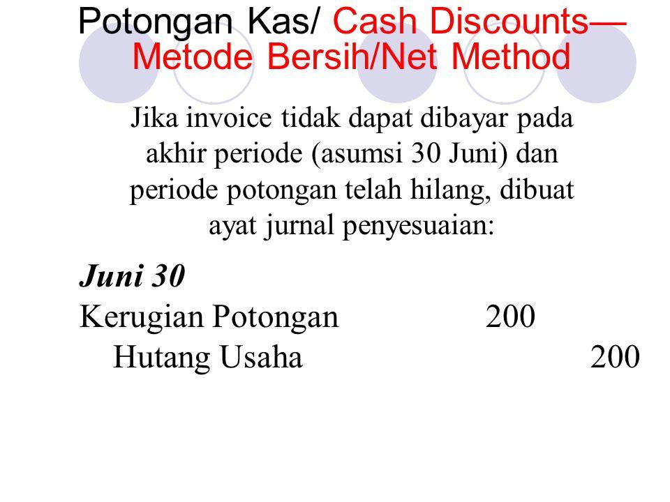 Jika invoice tidak dapat dibayar pada akhir periode (asumsi 30 Juni) dan periode potongan telah hilang, dibuat ayat jurnal penyesuaian: Juni 30 Kerugian Potongan200 Hutang Usaha200