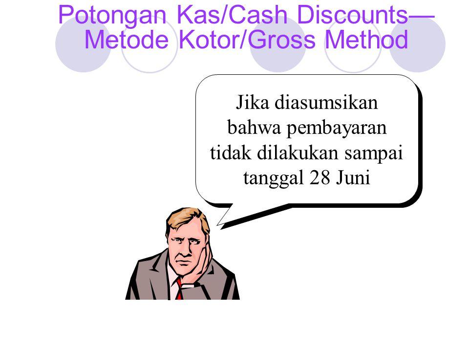 Jika diasumsikan bahwa pembayaran tidak dilakukan sampai tanggal 28 Juni Potongan Kas/Cash Discounts— Metode Kotor/Gross Method