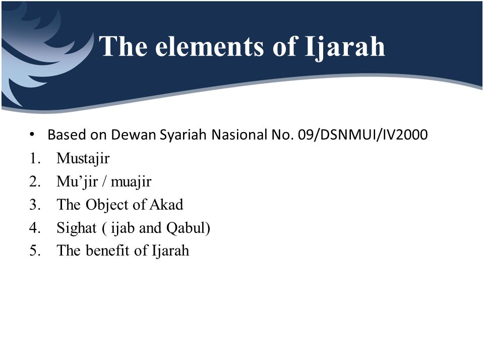 The requirements of Ijarah 1.The parties should mature and sane 2.Declared his willingness to perform the contract of ijarah 3.