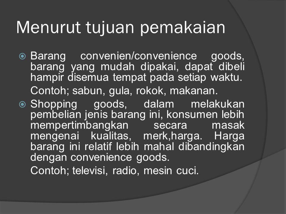Menurut tujuan pemakaian  Barang convenien/convenience goods, barang yang mudah dipakai, dapat dibeli hampir disemua tempat pada setiap waktu. Contoh