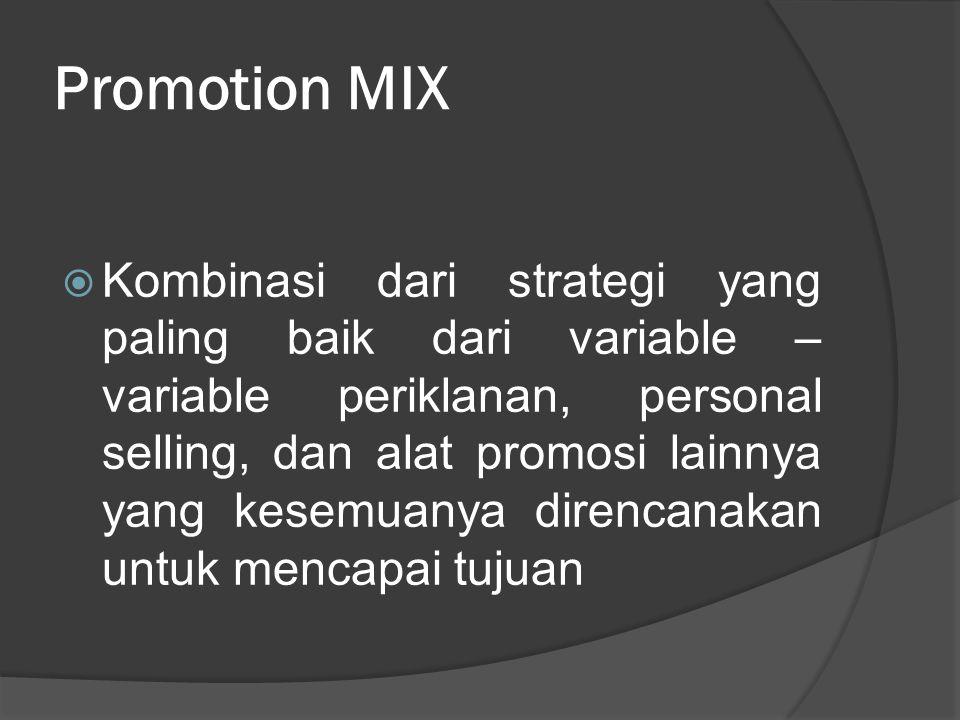 Promotion MIX  Kombinasi dari strategi yang paling baik dari variable – variable periklanan, personal selling, dan alat promosi lainnya yang kesemuan