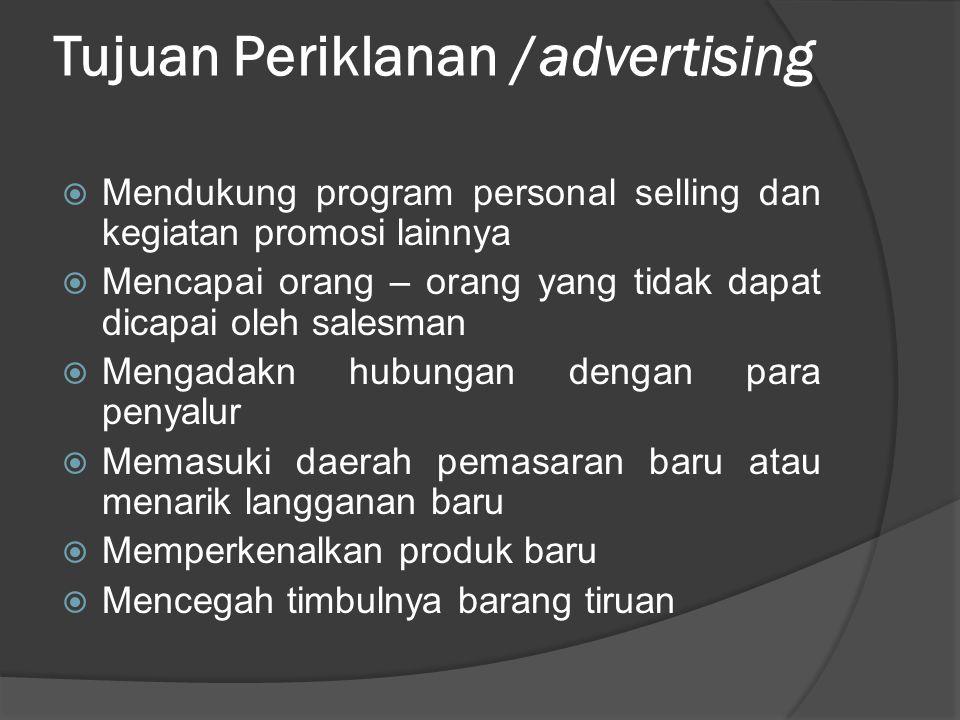 Tujuan Periklanan /advertising  Mendukung program personal selling dan kegiatan promosi lainnya  Mencapai orang – orang yang tidak dapat dicapai ole