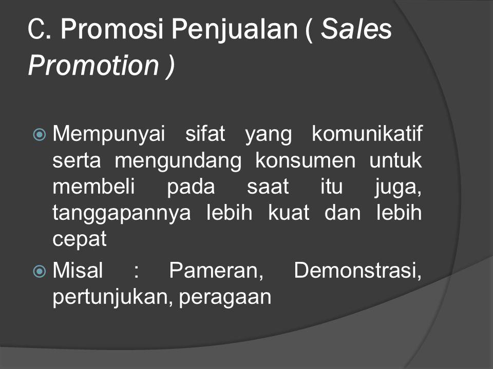 C. Promosi Penjualan ( Sales Promotion )  Mempunyai sifat yang komunikatif serta mengundang konsumen untuk membeli pada saat itu juga, tanggapannya l