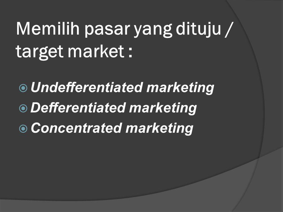 Undefferentiated marketing  Perusahaan mencoba mengenbangkan produk yang tunggal untuk memenuhi keinginan orang banyak ( satu macam ) produk dipasarkan pada semua orang.