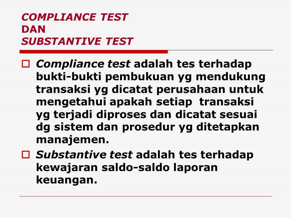 COMPLIANCE TEST DAN SUBSTANTIVE TEST CCompliance test adalah tes terhadap bukti-bukti pembukuan yg mendukung transaksi yg dicatat perusahaan untuk m