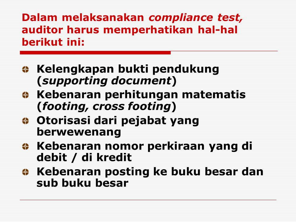 Dalam melaksanakan compliance test, auditor harus memperhatikan hal-hal berikut ini: Kelengkapan bukti pendukung (supporting document) Kebenaran perhi