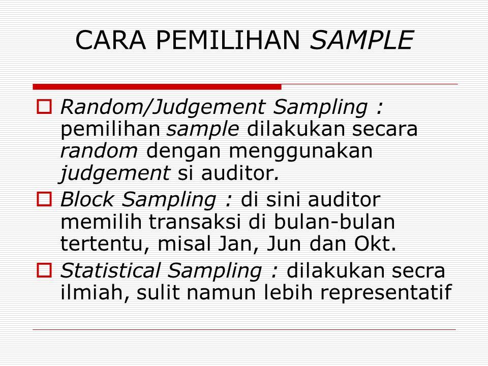 CARA PEMILIHAN SAMPLE  Random/Judgement Sampling : pemilihan sample dilakukan secara random dengan menggunakan judgement si auditor.  Block Sampling