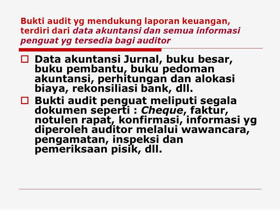 Bukti audit yg mendukung laporan keuangan, terdiri dari data akuntansi dan semua informasi penguat yg tersedia bagi auditor  Data akuntansi Jurnal, b