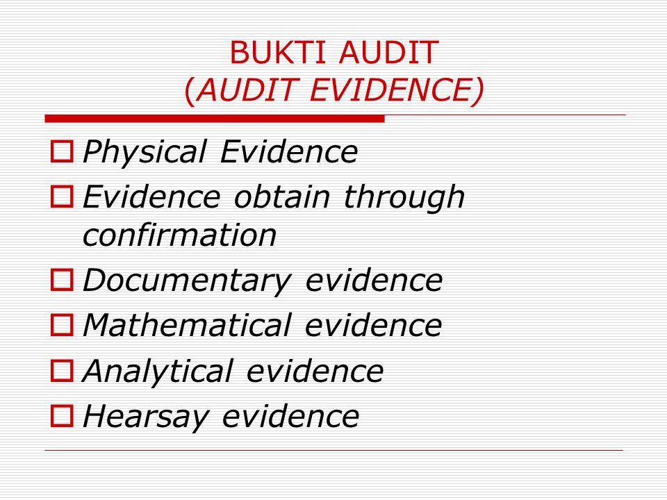 BUKTI AUDIT (AUDIT EVIDENCE)  Physical Evidence  Evidence obtain through confirmation  Documentary evidence  Mathematical evidence  Analytical ev