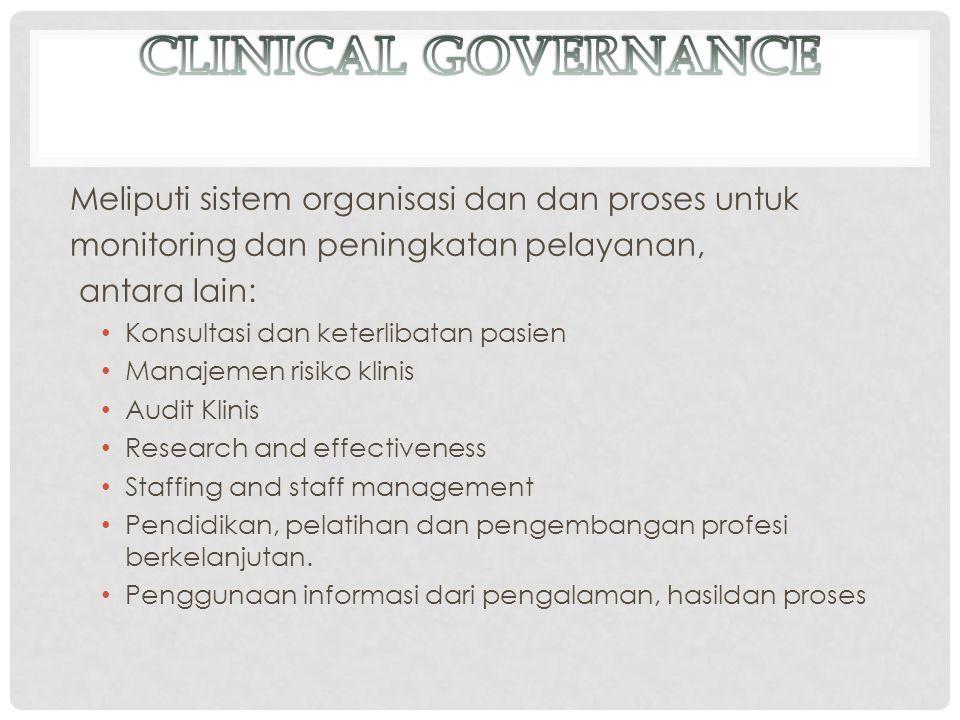 Meliputi sistem organisasi dan dan proses untuk monitoring dan peningkatan pelayanan, antara lain: Konsultasi dan keterlibatan pasien Manajemen risiko