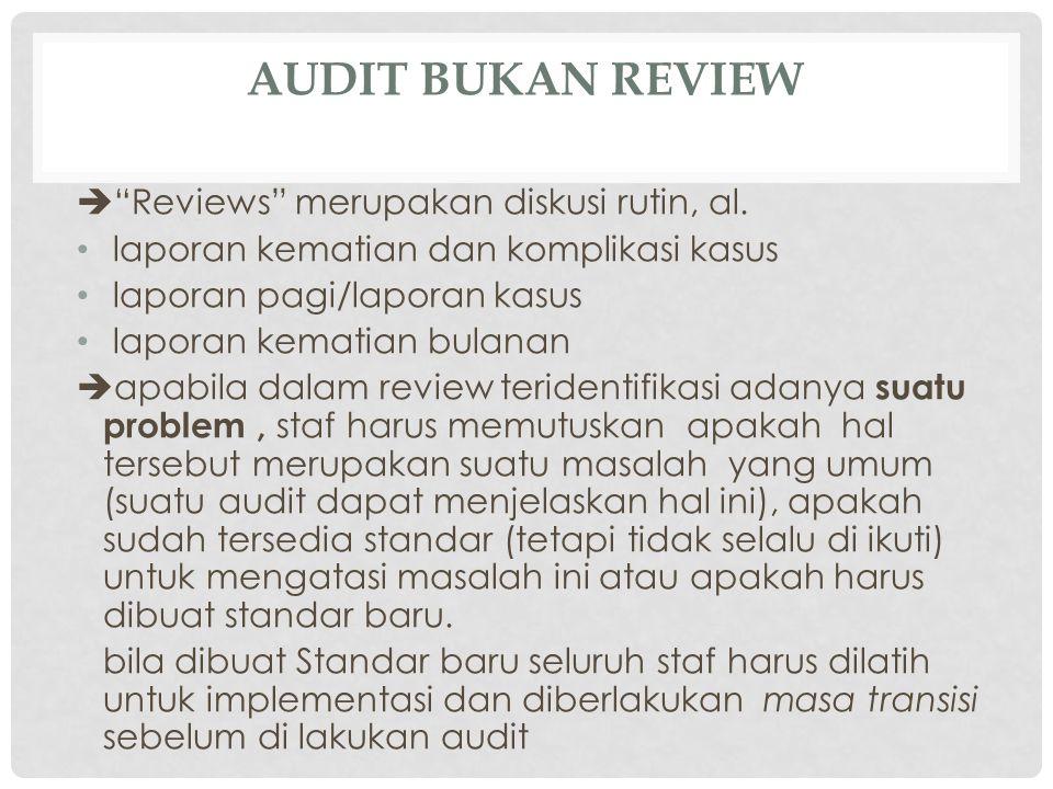 """AUDIT BUKAN REVIEW  """"Reviews"""" merupakan diskusi rutin, al. laporan kematian dan komplikasi kasus laporan pagi/laporan kasus laporan kematian bulanan"""