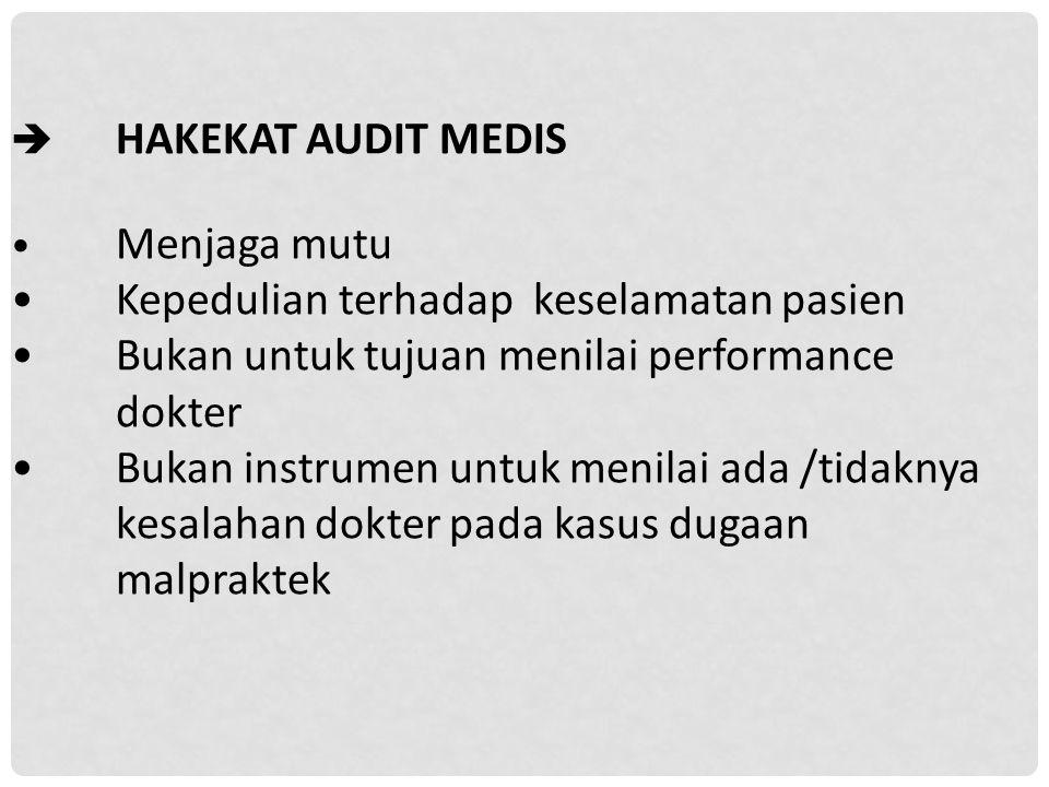  HAKEKAT AUDIT MEDIS Menjaga mutu Kepedulian terhadap keselamatan pasien Bukan untuk tujuan menilai performance dokter Bukan instrumen untuk menilai ada /tidaknya kesalahan dokter pada kasus dugaan malpraktek