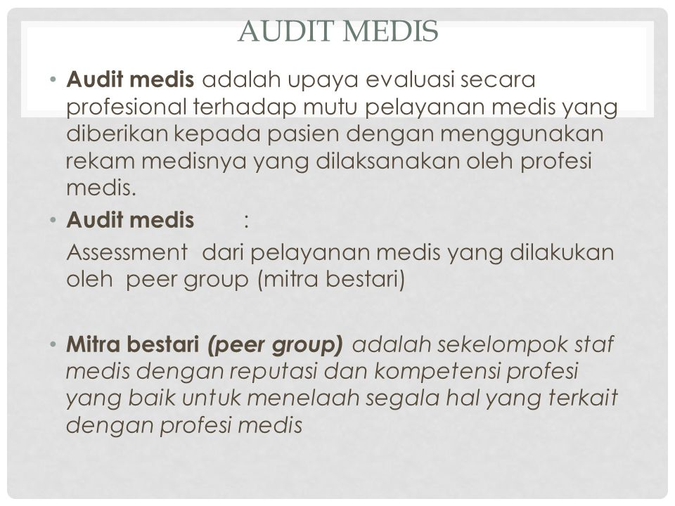 AUDIT KLINIS Dapat mengakses: Structure - type of resources Process - what is done to patients Outcome - the result of clinical interventions