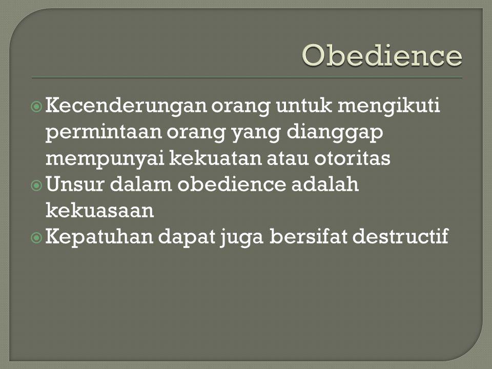  Kecenderungan orang untuk mengikuti permintaan orang yang dianggap mempunyai kekuatan atau otoritas  Unsur dalam obedience adalah kekuasaan  Kepatuhan dapat juga bersifat destructif