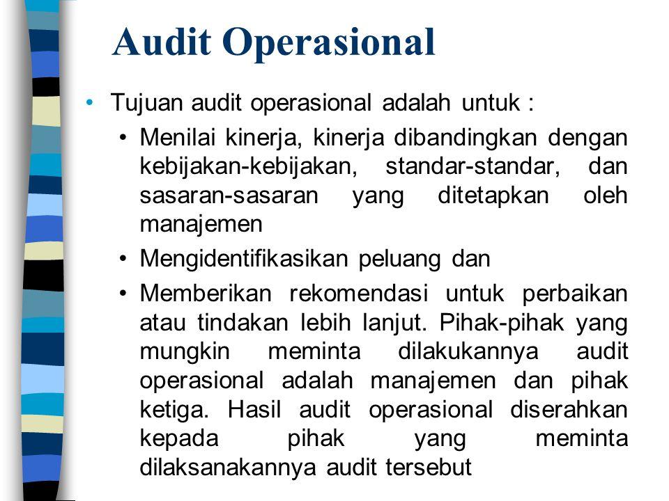 Audit Operasional Tujuan audit operasional adalah untuk : Menilai kinerja, kinerja dibandingkan dengan kebijakan-kebijakan, standar-standar, dan sasar
