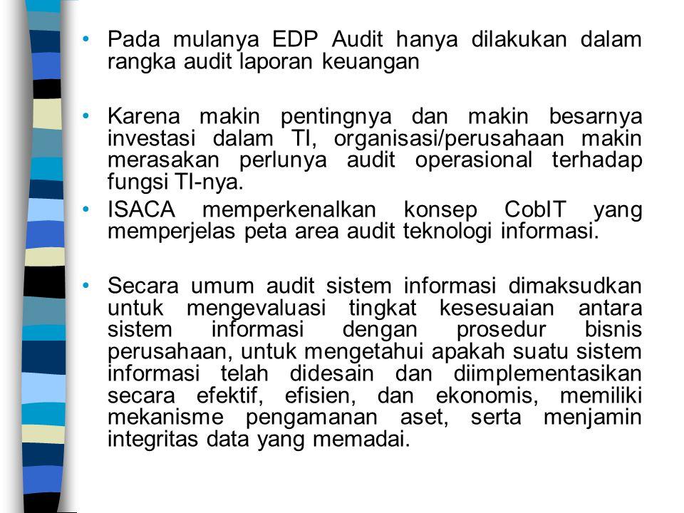Pada mulanya EDP Audit hanya dilakukan dalam rangka audit laporan keuangan Karena makin pentingnya dan makin besarnya investasi dalam TI, organisasi/p