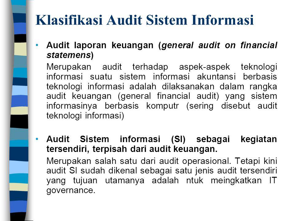 Klasifikasi Audit Sistem Informasi Audit laporan keuangan (general audit on financial statemens) Merupakan audit terhadap aspek-aspek teknologi inform