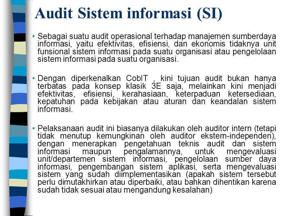 Audit Sistem informasi (SI) Sebagai suatu audit operasional terhadap manajemen sumberdaya informasi, yaitu efektivitas, efisiensi, dan ekonomis tidakn