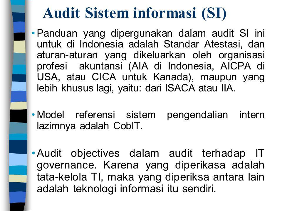 Audit Sistem informasi (SI) Panduan yang dipergunakan dalam audit SI ini untuk di Indonesia adalah Standar Atestasi, dan aturan-aturan yang dikeluarka
