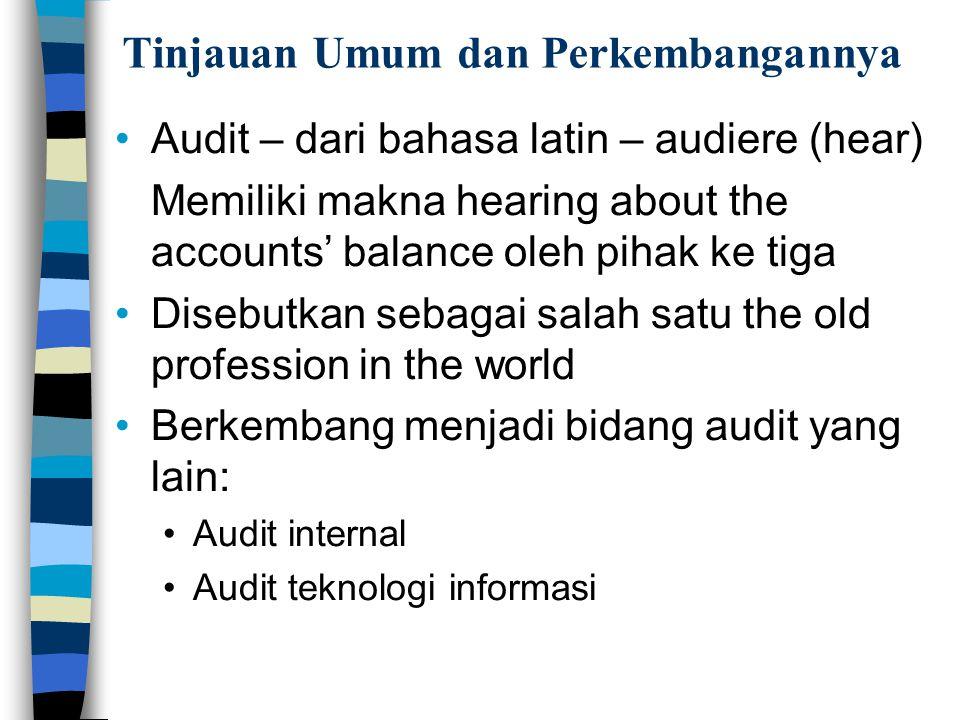 Tinjauan Umum dan Perkembangannya Audit – dari bahasa latin – audiere (hear) Memiliki makna hearing about the accounts' balance oleh pihak ke tiga Dis