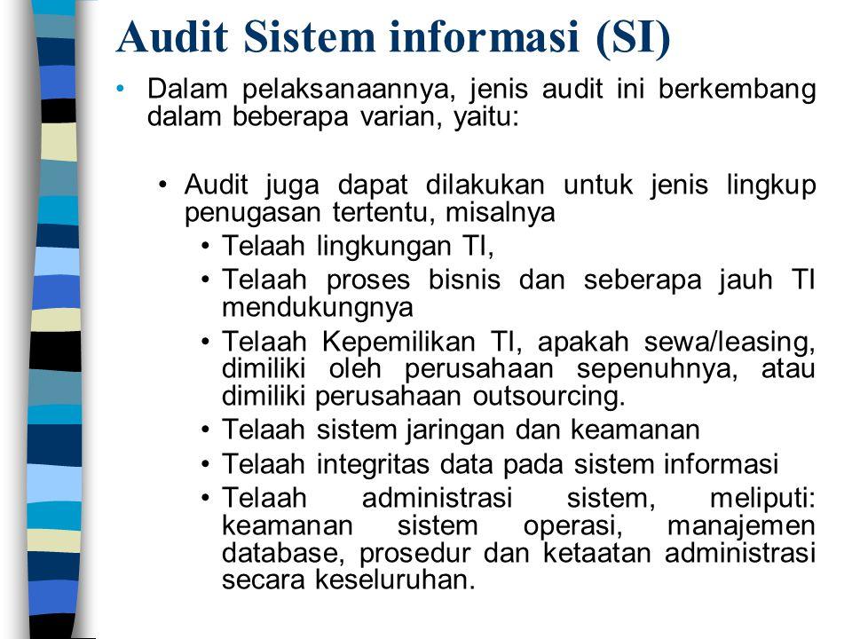 Audit Sistem informasi (SI) Dalam pelaksanaannya, jenis audit ini berkembang dalam beberapa varian, yaitu: Audit juga dapat dilakukan untuk jenis ling