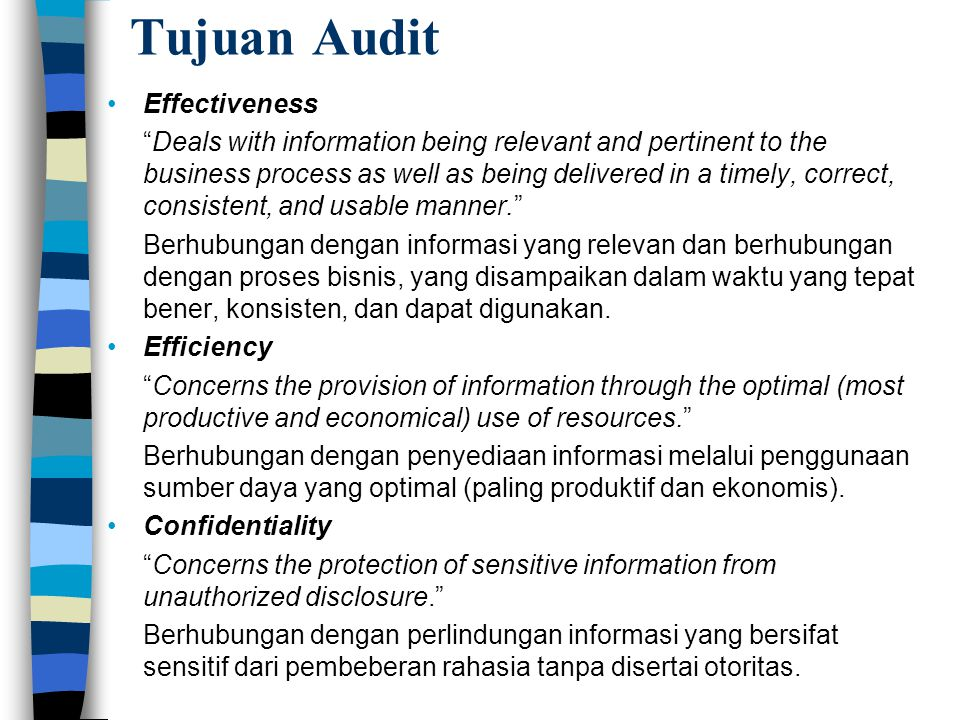 """Tujuan Audit Effectiveness """"Deals with information being relevant and pertinent to the business process as well as being delivered in a timely, correc"""