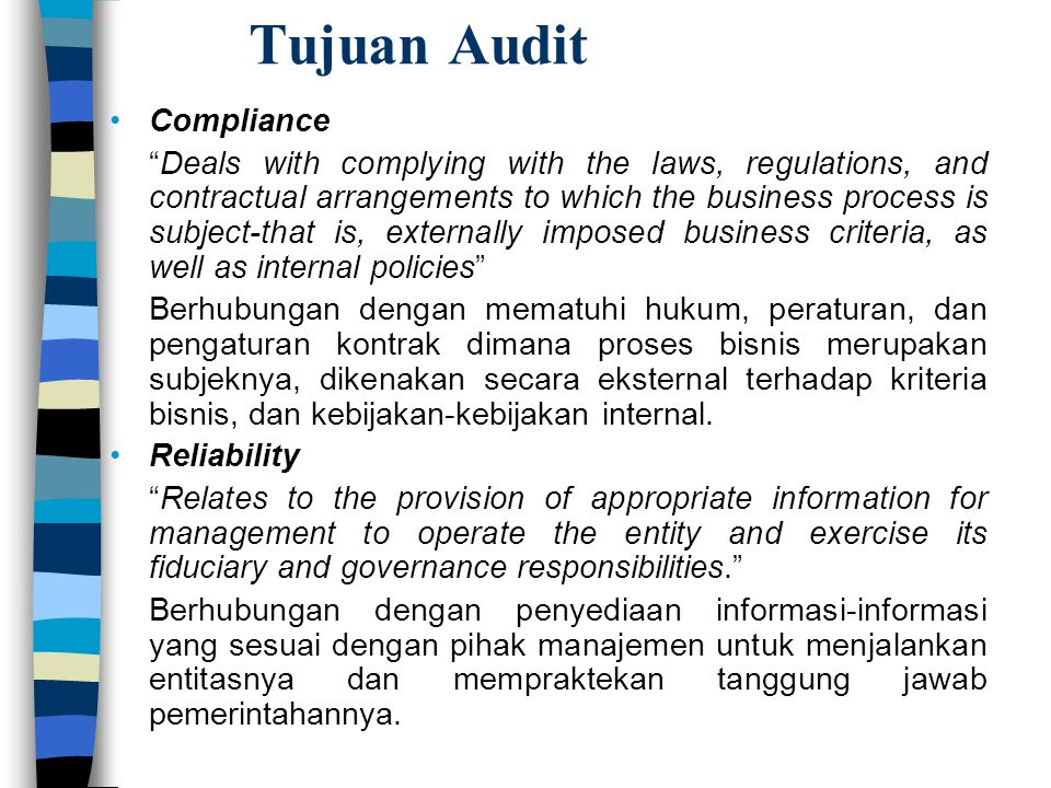"""Tujuan Audit Compliance """"Deals with complying with the laws, regulations, and contractual arrangements to which the business process is subject-that i"""