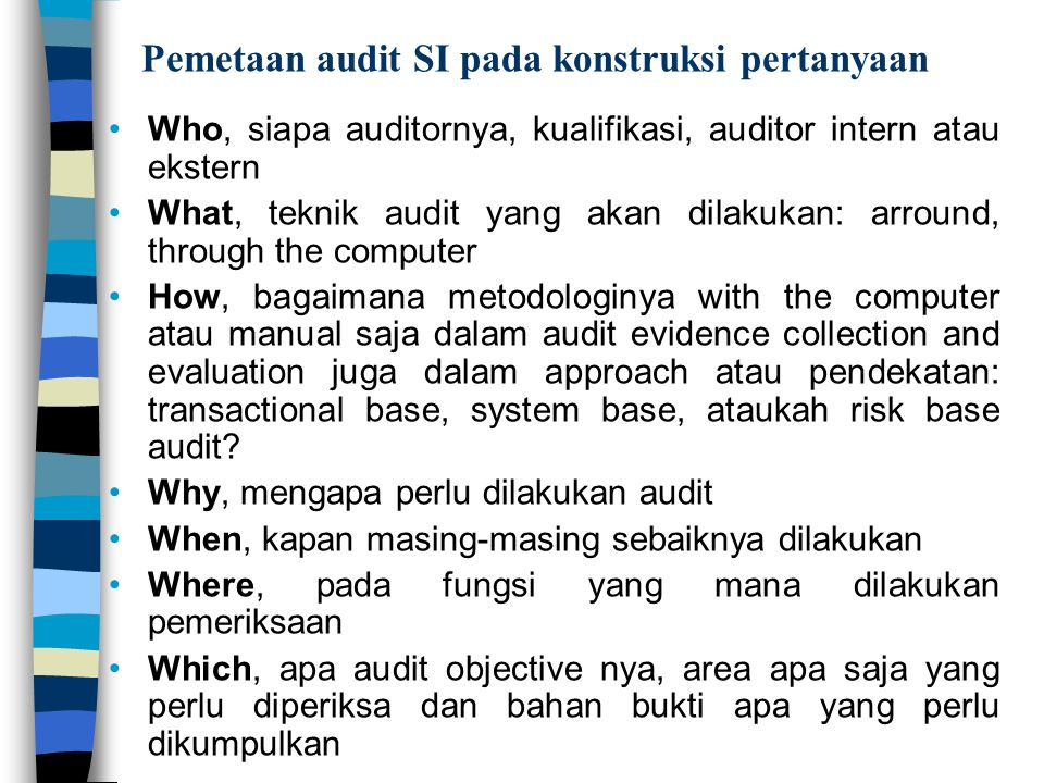 Pemetaan audit SI pada konstruksi pertanyaan Who, siapa auditornya, kualifikasi, auditor intern atau ekstern What, teknik audit yang akan dilakukan: a