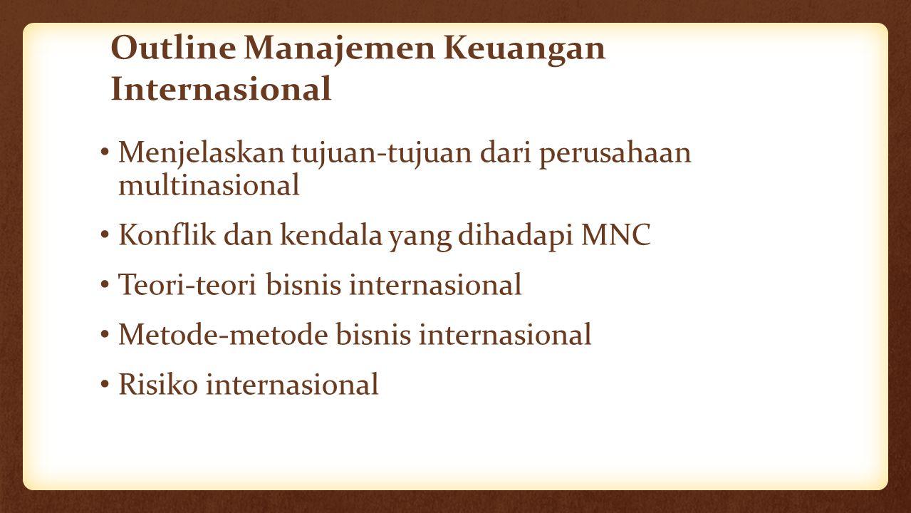 Outline Manajemen Keuangan Internasional Menjelaskan tujuan-tujuan dari perusahaan multinasional Konflik dan kendala yang dihadapi MNC Teori-teori bis