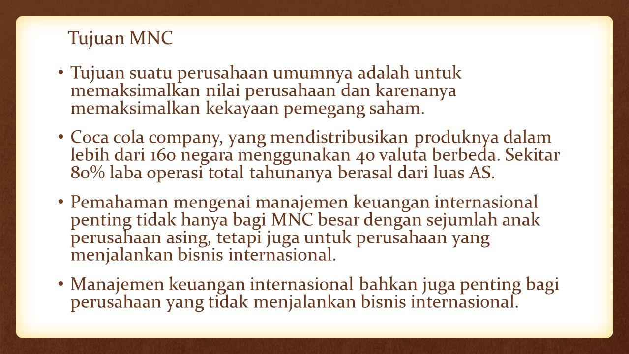 Tujuan MNC Tujuan suatu perusahaan umumnya adalah untuk memaksimalkan nilai perusahaan dan karenanya memaksimalkan kekayaan pemegang saham. Coca cola